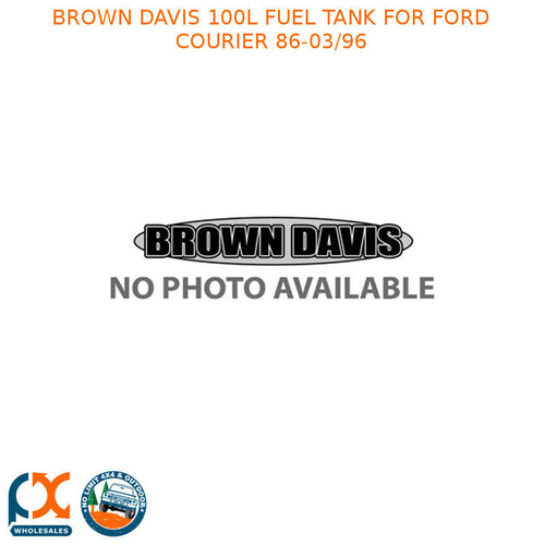 BROWN DAVIS 100L FUEL TANK FITS FORD COURIER 86-03/96 - FCR5-FC